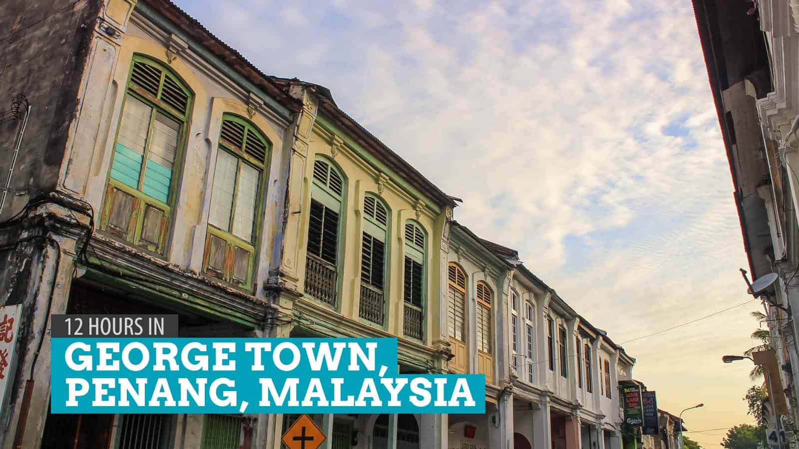 12 Hours in George Town, Penang, Malaysia