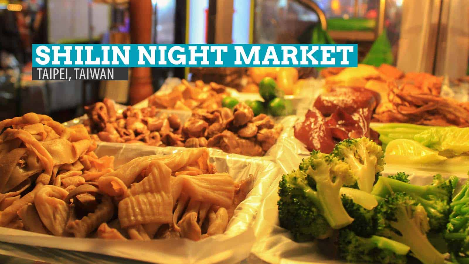 Shilin Night Market: Where to Eat in Taipei, Taiwan
