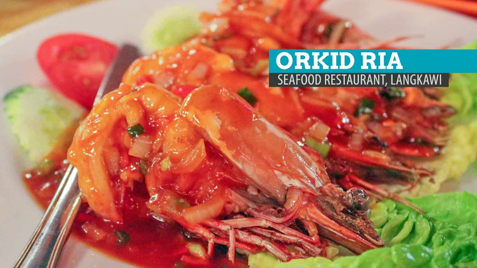 Orkid Ria Seafood Restaurant: Where to Eat in Langkawi, Malaysia
