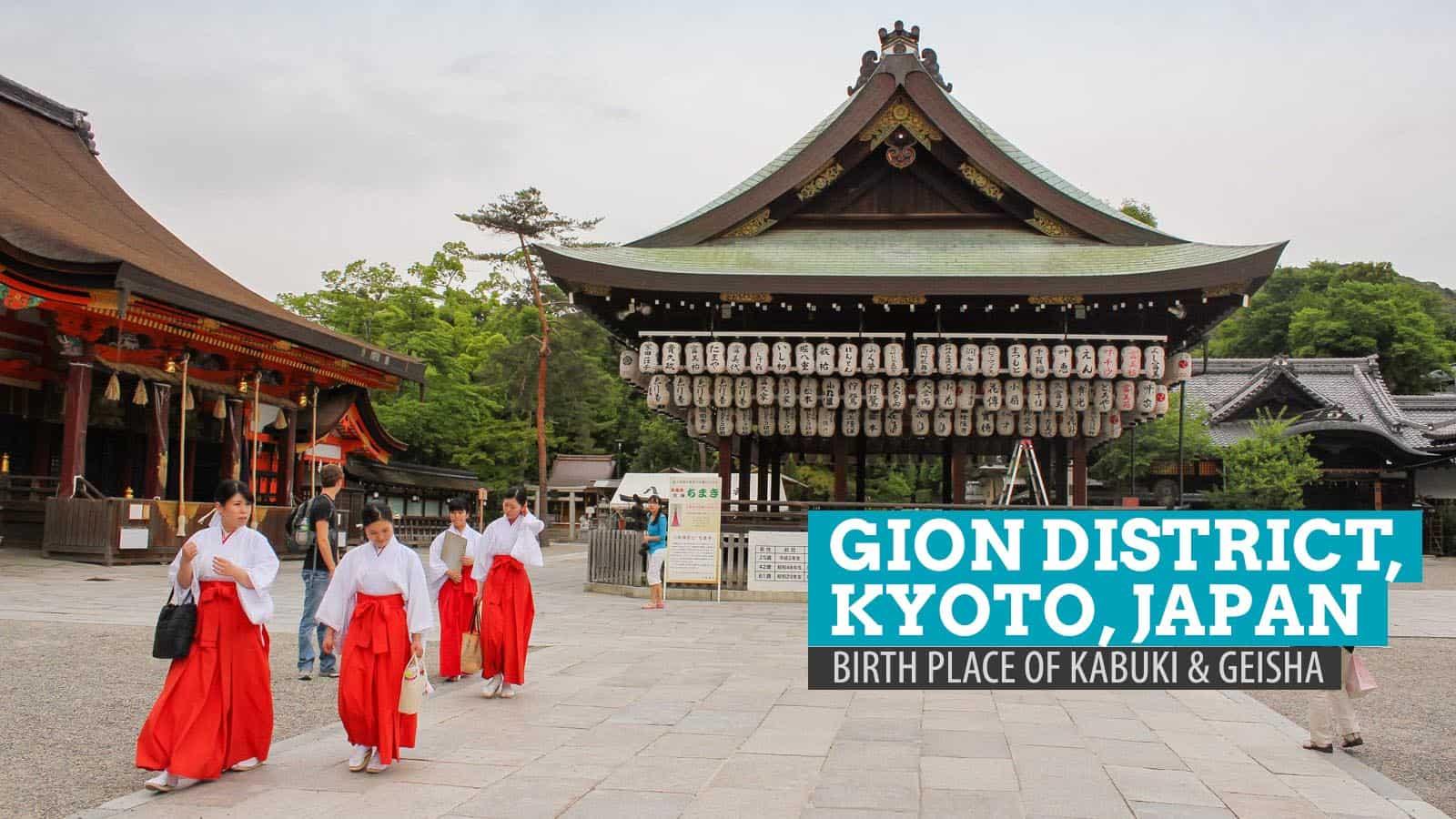GION DISTRICT, KYOTO: The Birthplace of Kabuki and Geisha