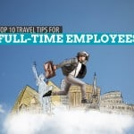 10 Tips for Full-Time Employees: How to Travel Cheaper and Wiser