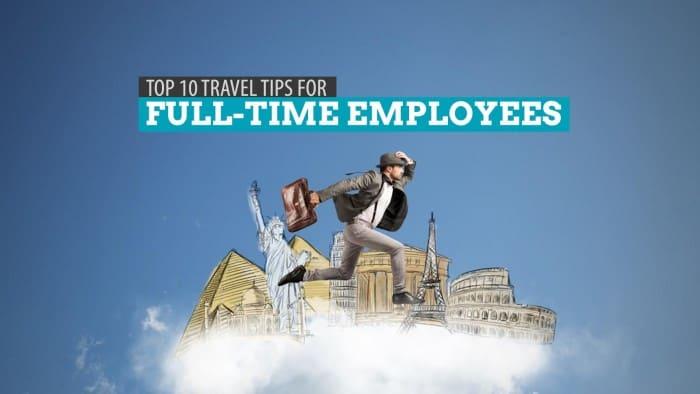 Travel Tips for Full-Time Employees