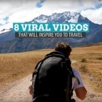 Get Inspired: 8 Viral Videos that Will Inspire You to Travel