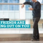Top 5 Signs Your Friends are Flaking Out on You