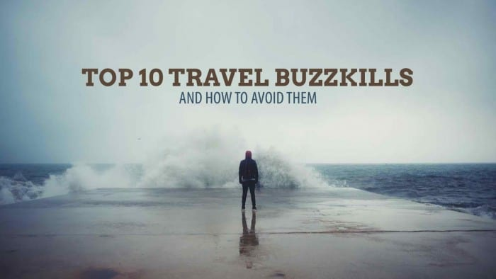 Top 10 Biggest Travel Buzzkills and How to Avoid Them