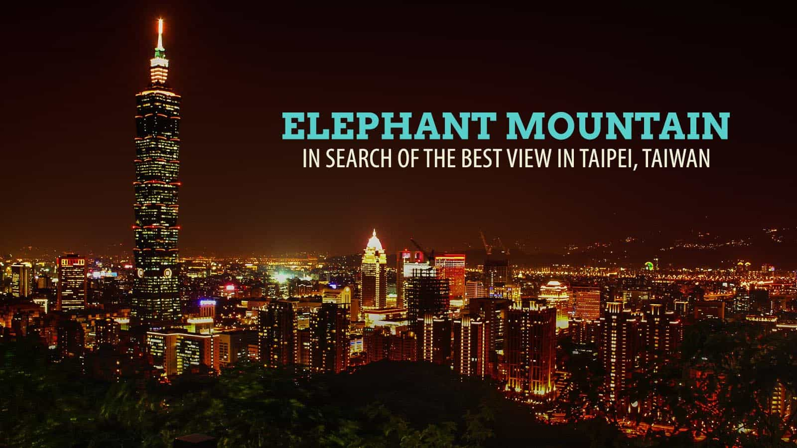 Elephant Mountain: In Search of the Best View in Taipei, Taiwan