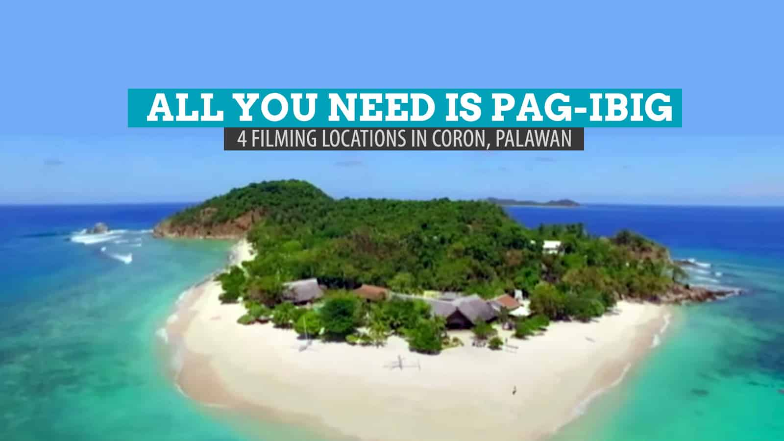 All You Need is Pag-ibig: 4 Filming Locations in Coron, Palawan