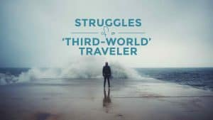 5 Struggles of a 'Third-World Traveler'