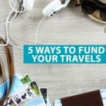 5 Ways to Fund Your Travels