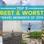 Top 5 Best and Worst Travel Moments of 2016