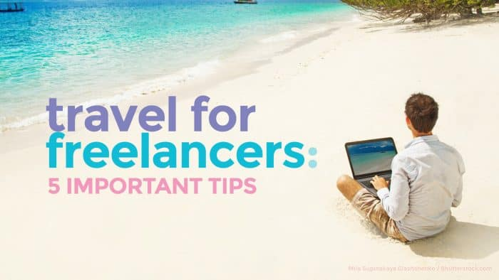 TRAVEL FOR FREELANCERS: 5 Important Tips