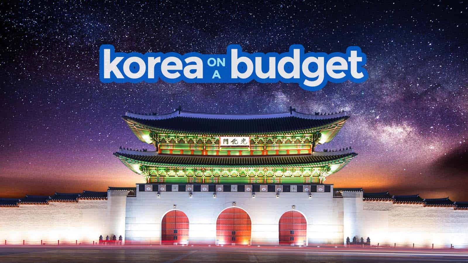 KOREA ON A BUDGET: Seoul Travel Guide 2017