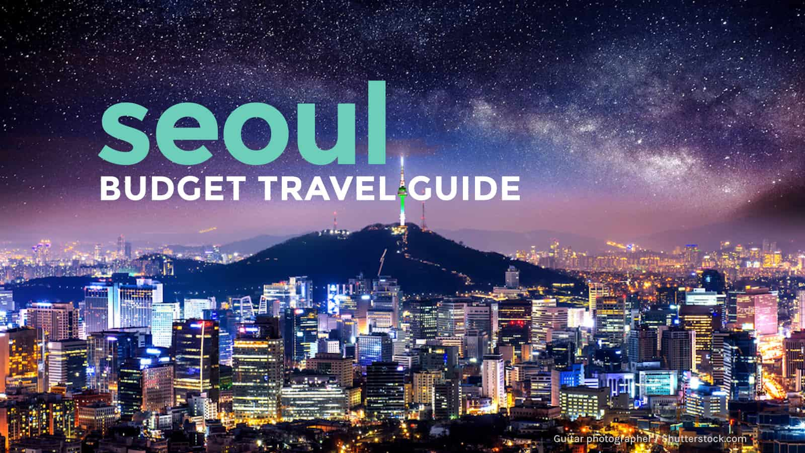 KOREA ON A BUDGET: Seoul Travel Guide 2017 | The Poor ...