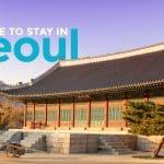 WHERE TO STAY IN SEOUL: Myeongdong, Jongno or Hongdae?