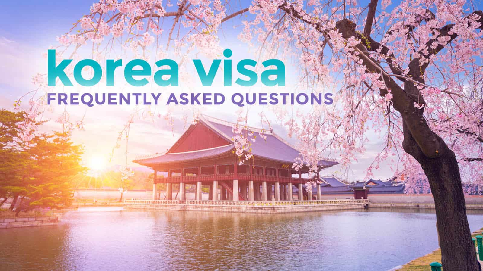KOREA VISA FOR FILIPINOS: Requirements & Frequently Asked Questions