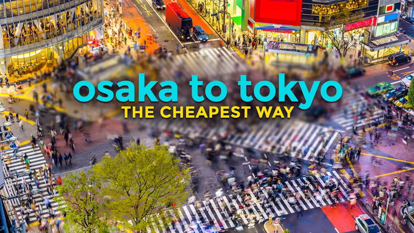 How To Get From Osaka To Tokyo The Cheapest Way The