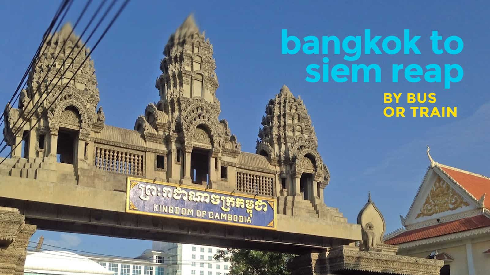 Bangkok To Siem Reap By Land Crossing The Border The