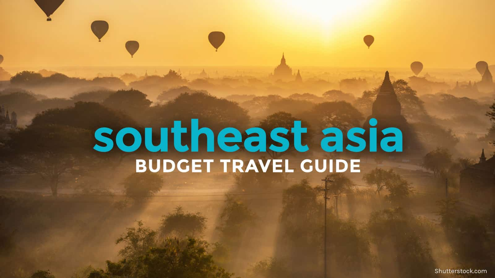 SOUTHEAST ASIA BACKPACKING ON A BUDGET: Travel Guide