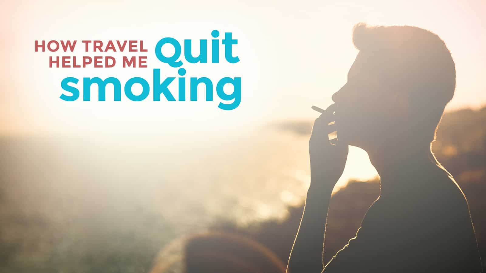 How Travel Helped Me Quit Smoking