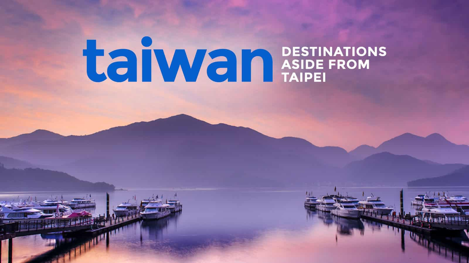6 Destinations to Visit in TAIWAN Other Than Taipei