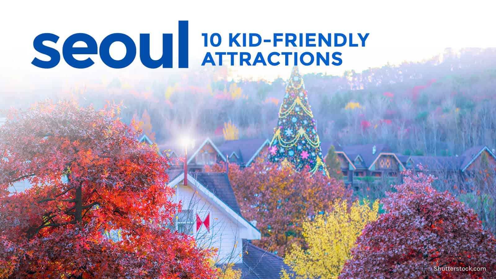 KOREA FOR KIDS: 10 Family-Friendly Attractions in Seoul