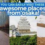 5 DESTINATIONS YOU CAN EASILY VISIT FROM OSAKA
