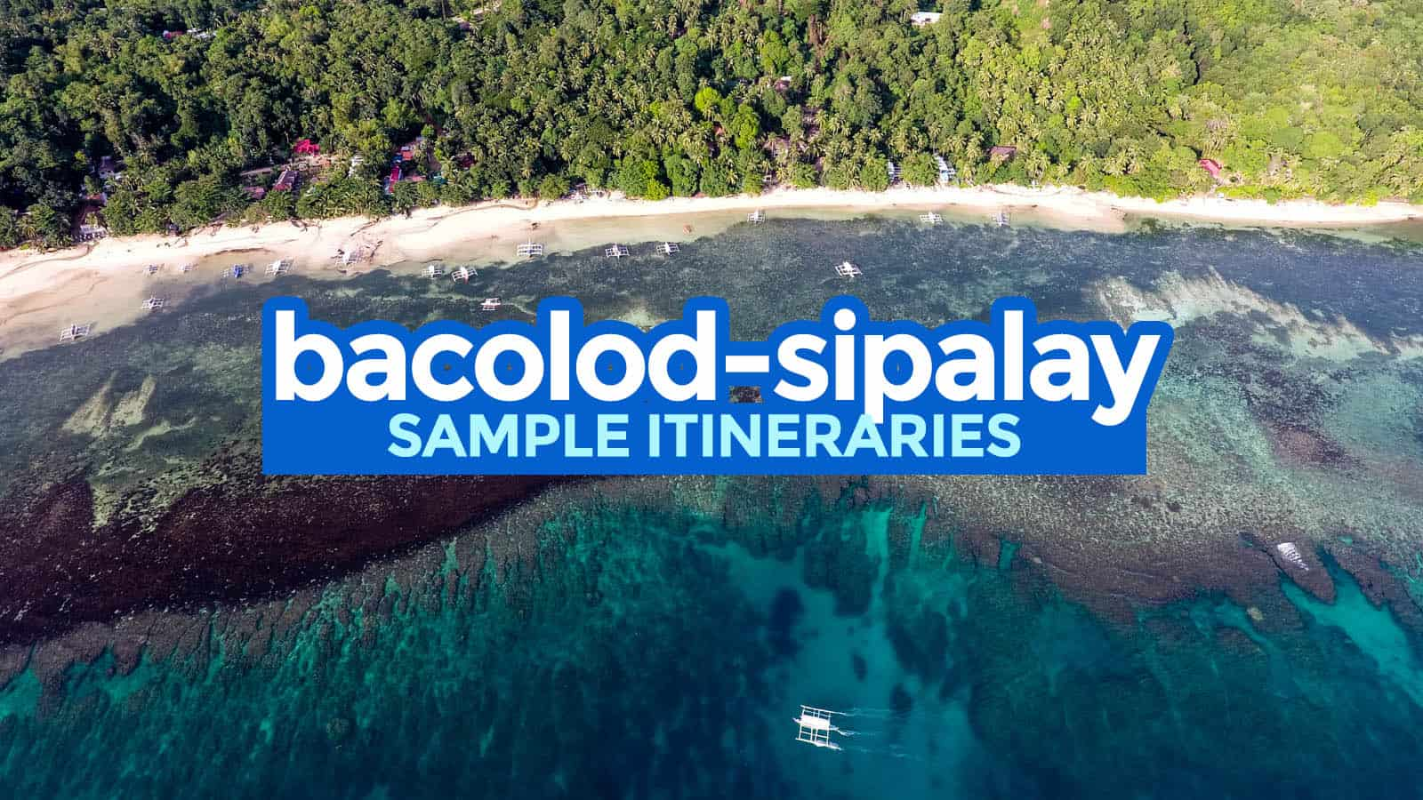 4 Sample BACOLOD & SIPALAY ITINERARIES: 3-5 Days