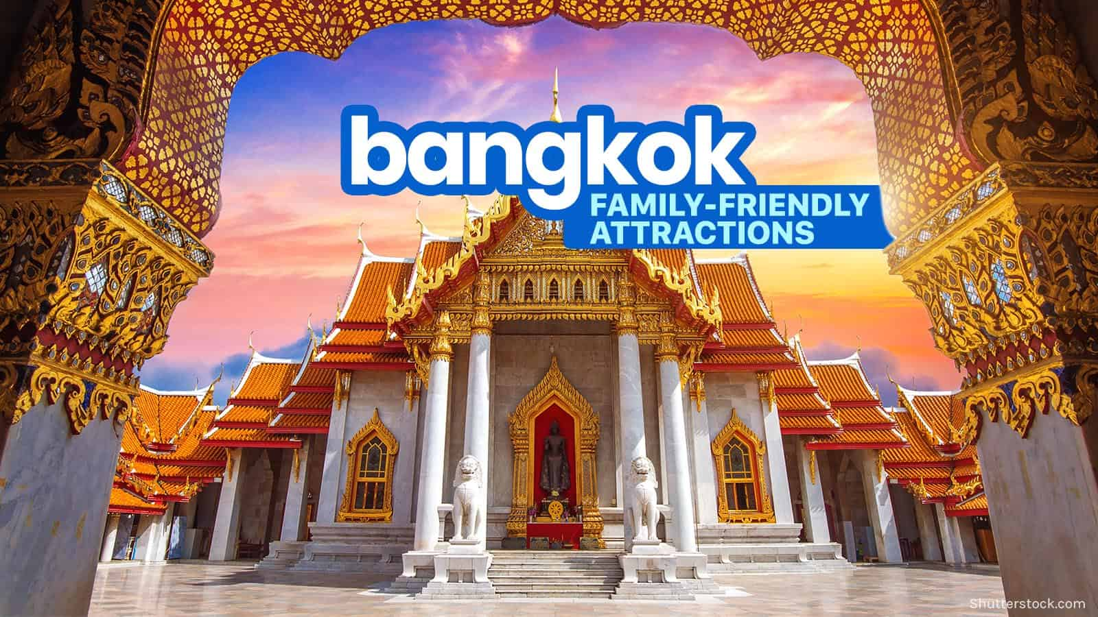 BANGKOK ATTRACTIONS: 10 Family-Friendly Places to Visit