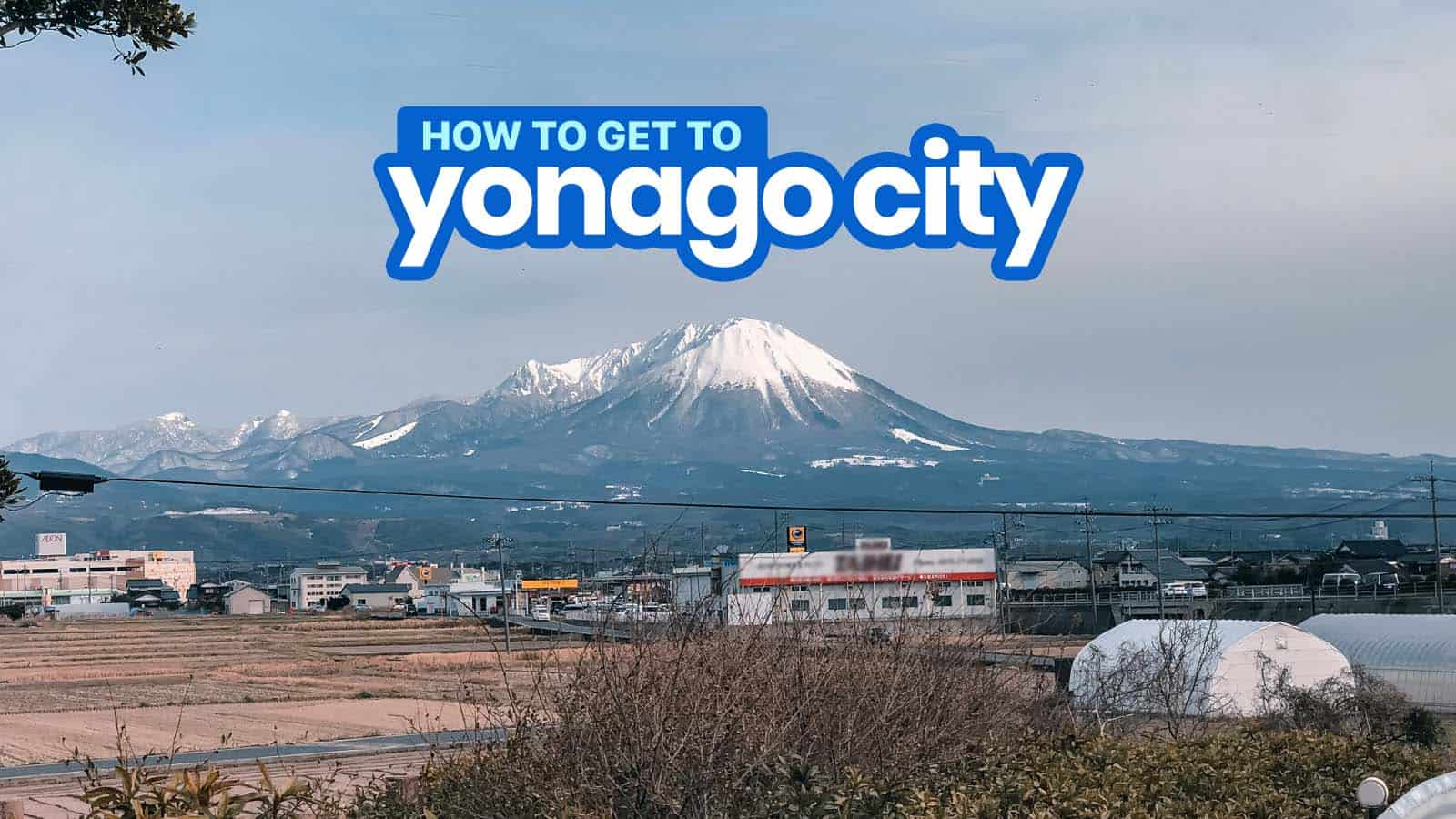 How to Get to YONAGO CITY from OSAKA, FUKUOKA and HIROSHIMA by BUS