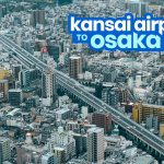 KANSAI AIRPORT TO OSAKA CITY CENTER: Namba, Umeda & Tennoji