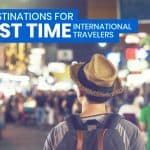 10 Best Destinations for FIRST TIME International Travelers