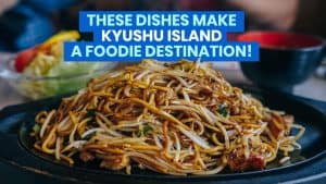 15 MUST-TRY FOOD TREATS IN KYUSHU (Fukuoka, Nagasaki, Kumamoto, Oita & Saga)