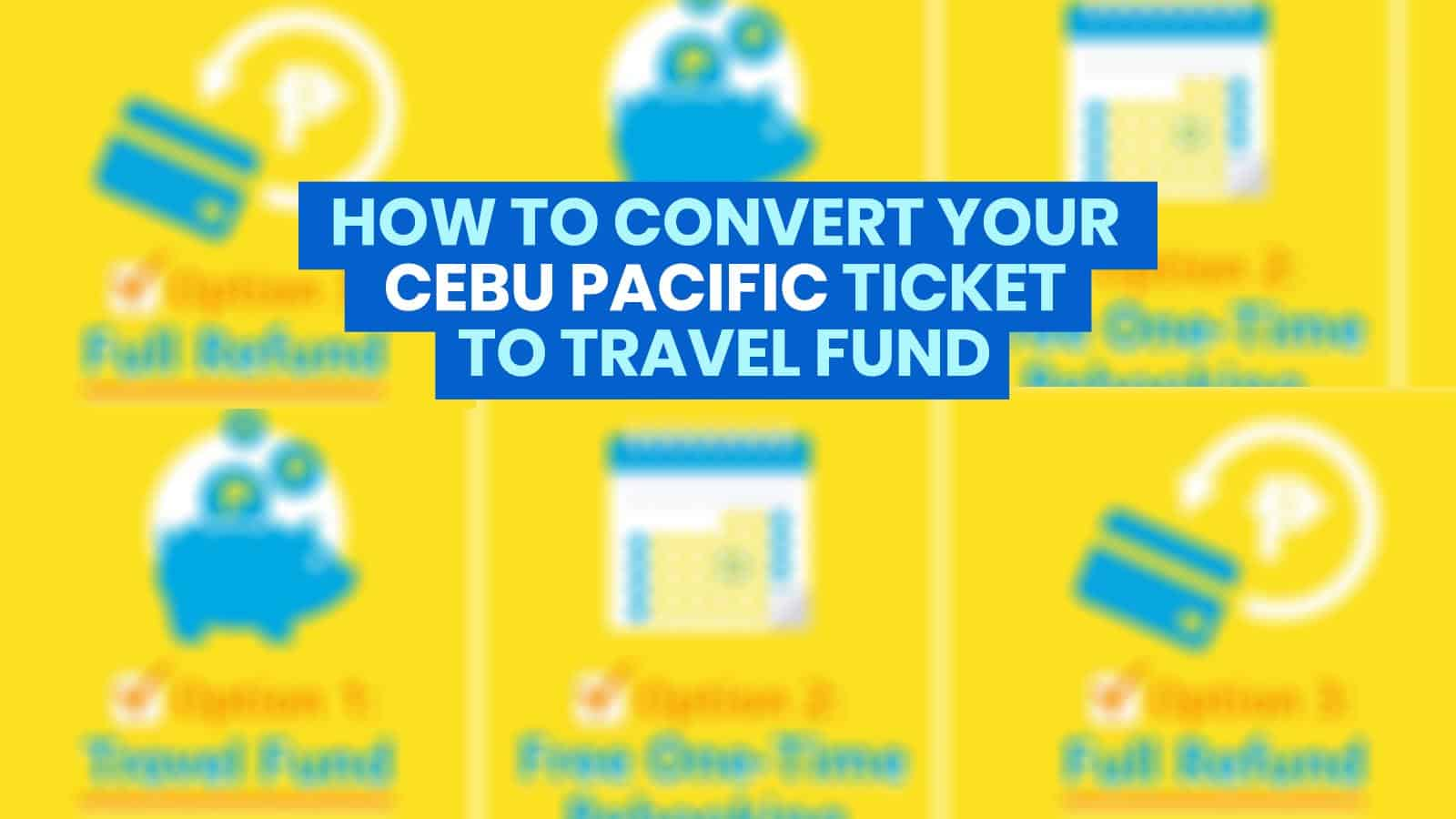 CEBU PACIFIC: How to Convert Your Ticket to a TRAVEL FUND