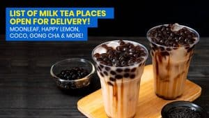MILK TEA DELIVERY: Open Branches of Moonleaf, CoCo, Happy Lemon, Gong Cha & More!
