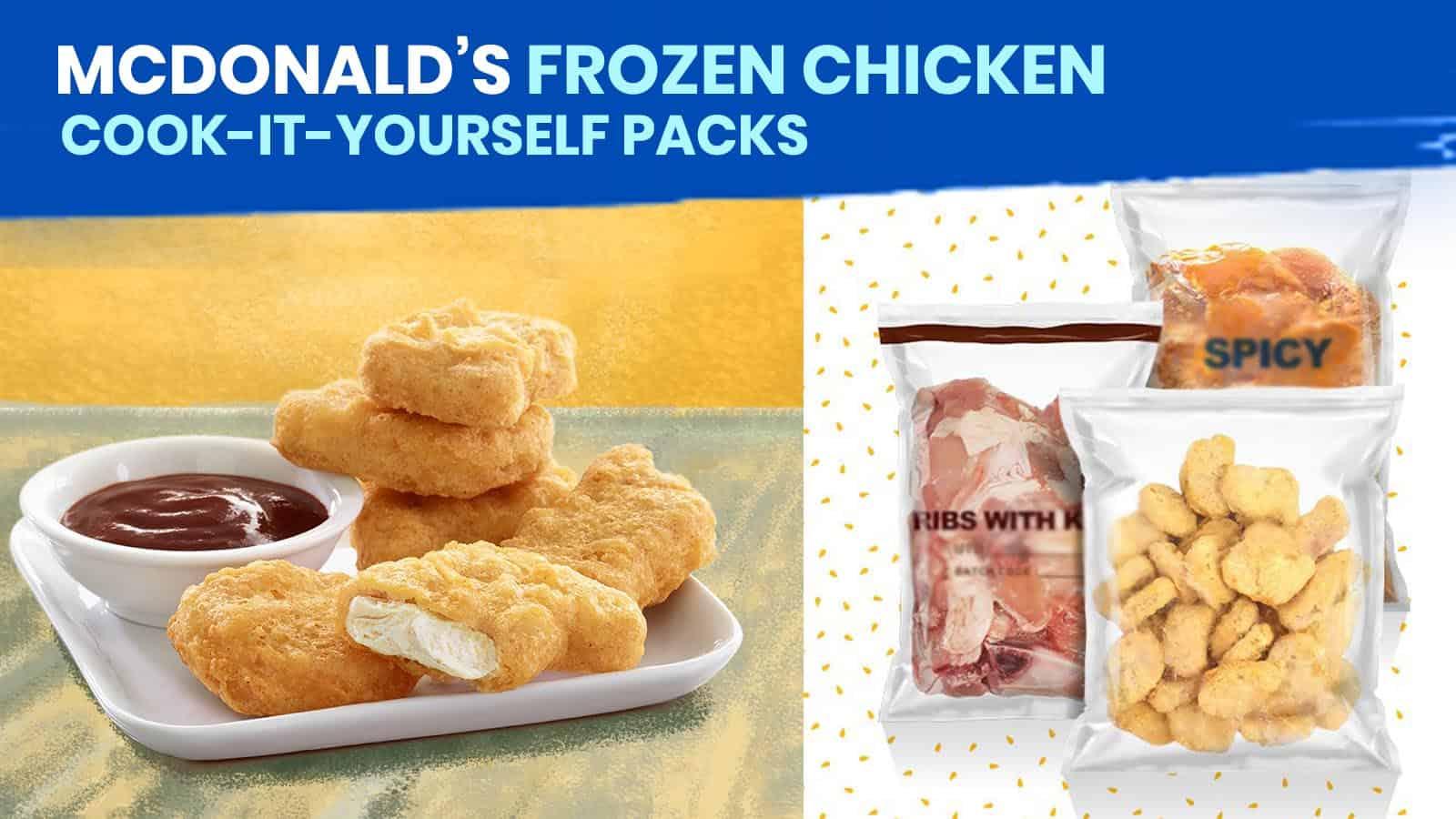MCDONALD'S Frozen Chicken & Cook-It-Yourself Packs