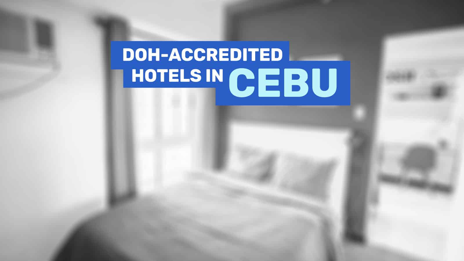 2021 List of DOH-Accredited QUARANTINE Hotels in CEBU (For Non-OFWs & Foreign Nationals)