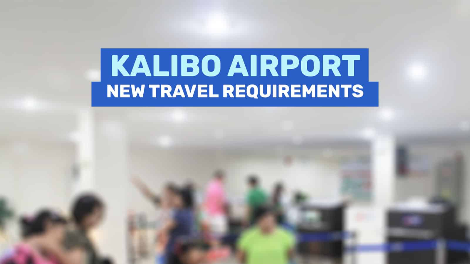 KALIBO AIRPORT: New Travel Guidelines & Requirements