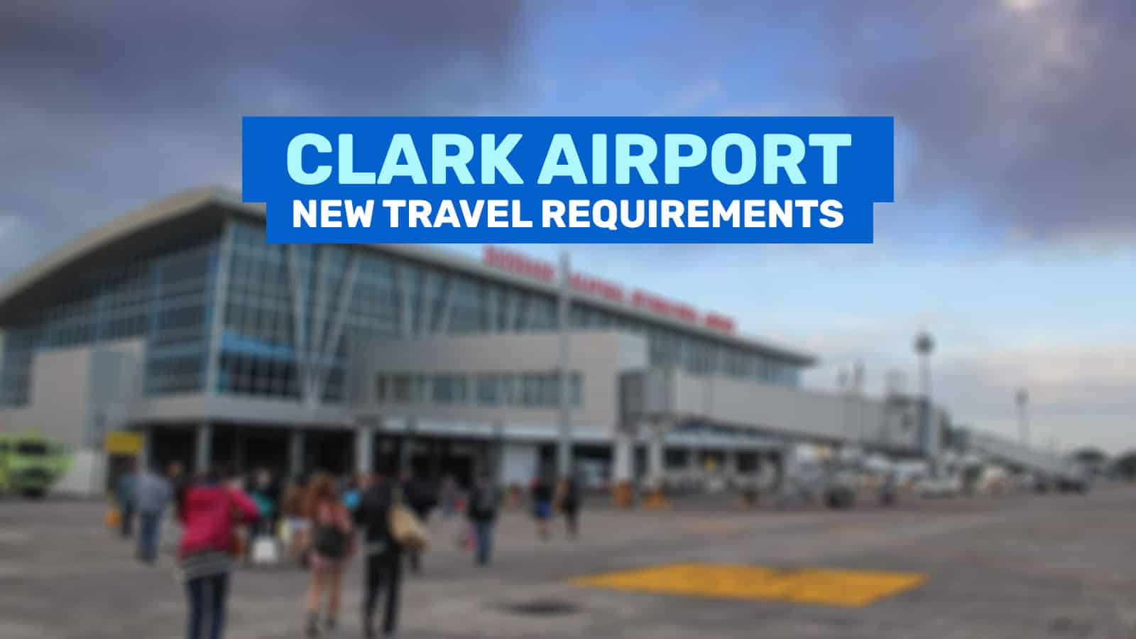 CLARK AIRPORT: New Travel Requirements & Guidelines for Arrival