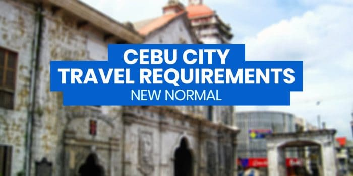 CEBU CITY: New Normal List of TRAVEL REQUIREMENTS