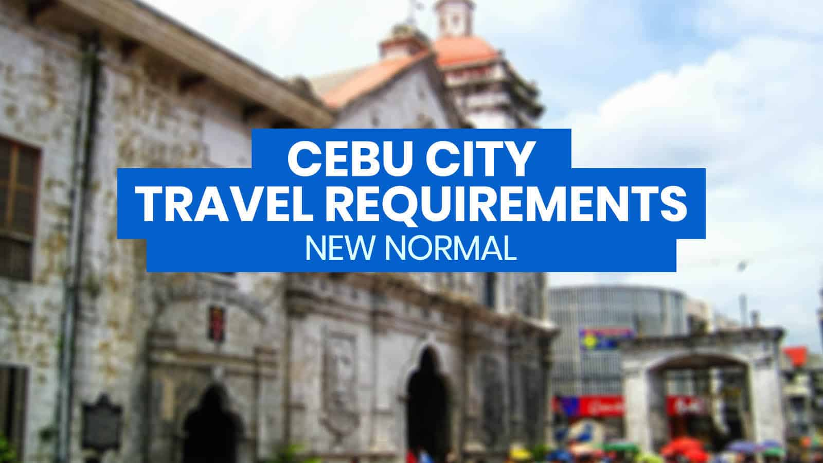 CEBU CITY: New List of TRAVEL REQUIREMENTS (New Normal)