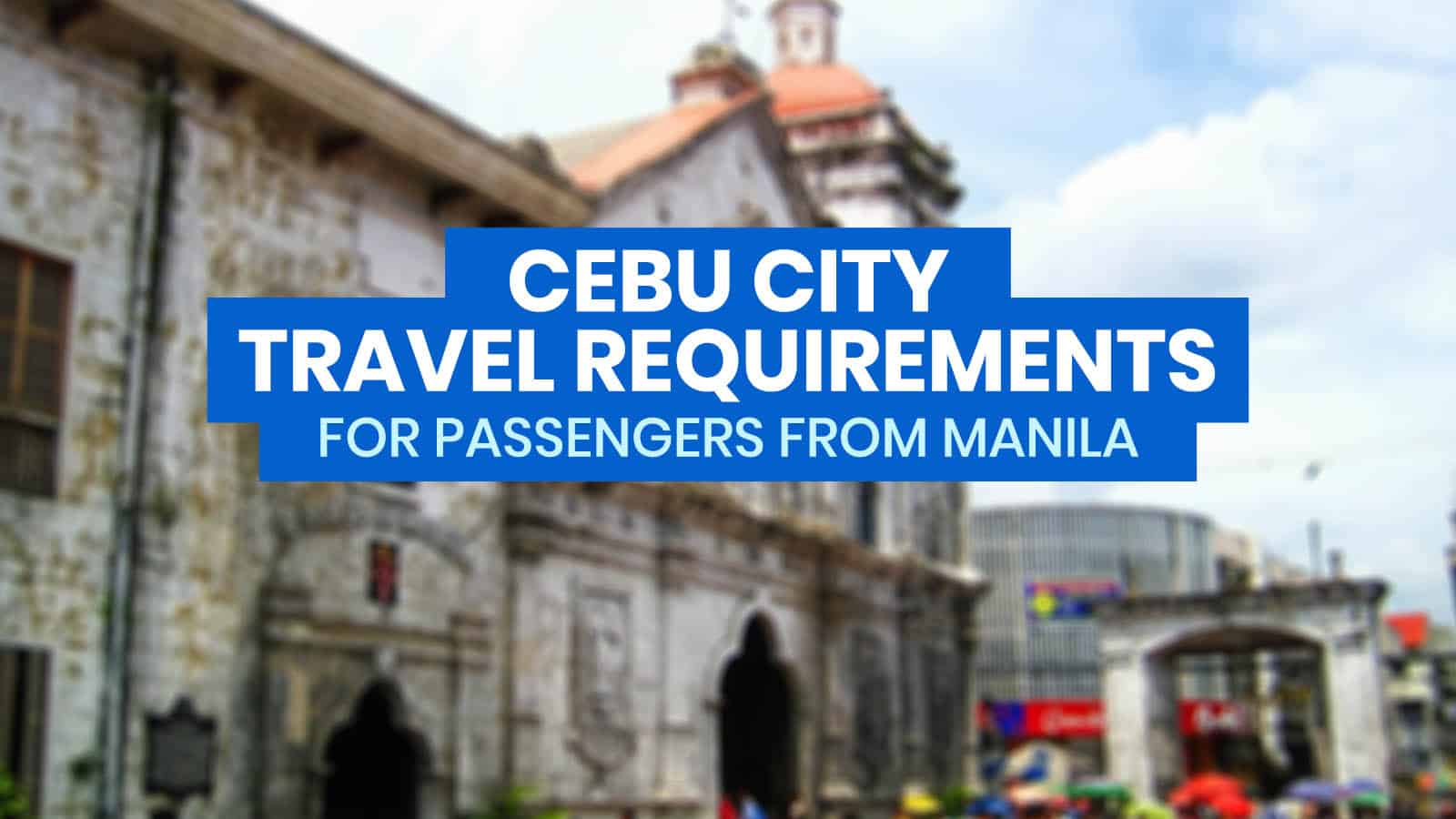 NEW CEBU CITY TRAVEL REQUIREMENTS: For Passengers from Manila