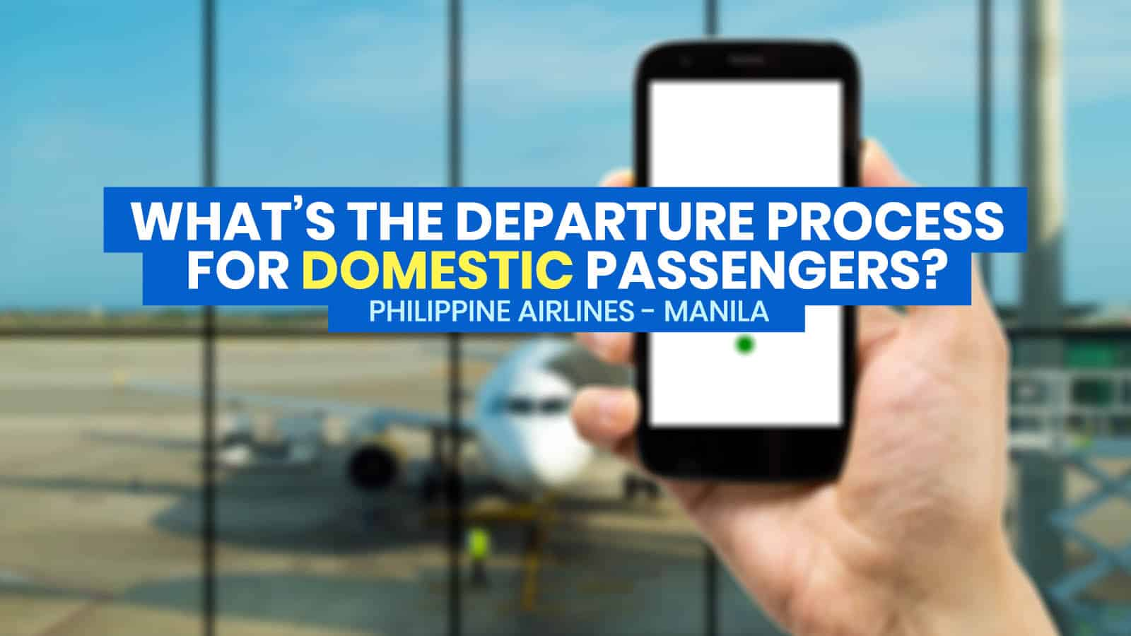 NEW DEPARTURE PROCESS for Domestic Flights from Manila: Step-by-Step Guide by Philippine Airlines