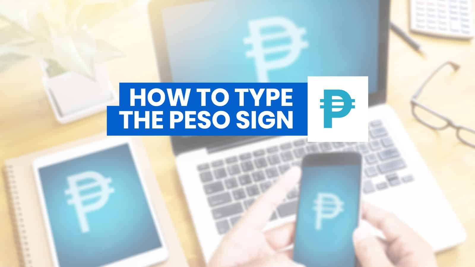 HOW TO TYPE THE PESO SIGN ₱ on iPhone, Android, Word & Computer (with Keyboard Shortcuts)