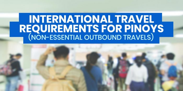 Requirements for FILIPINOS TRAVELING ABROAD: Non-Essential Outbound Travels from October 2020