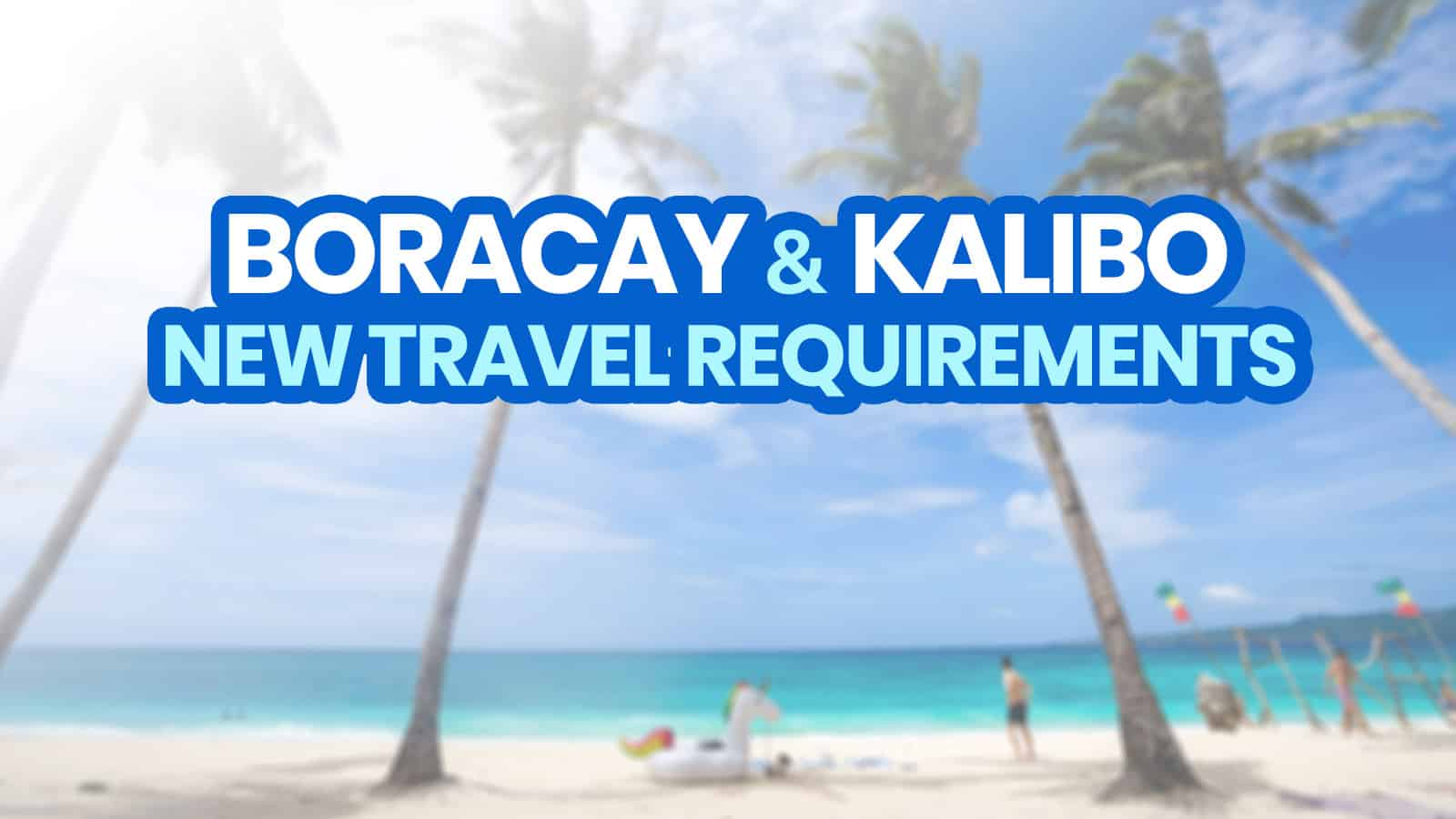 NEW BORACAY & KALIBO TRAVEL REQUIREMENTS: Updated October 2020