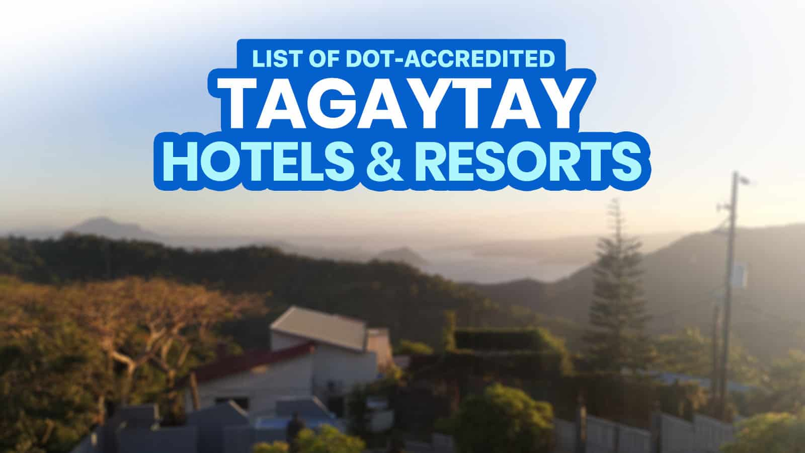 24 DOT-Accredited Hotels in TAGAYTAY & CAVITE (Open Now or Soon)