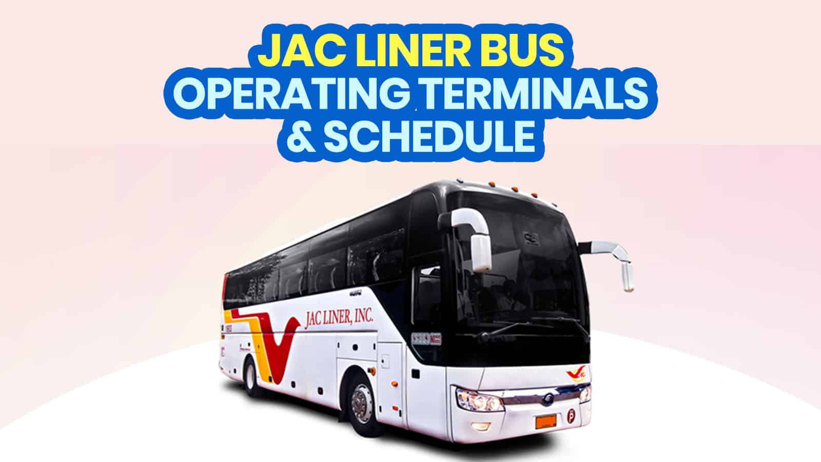 JAC LINER BUS: Open Terminals, Schedule, Routes, Stops & Fare (New Normal)