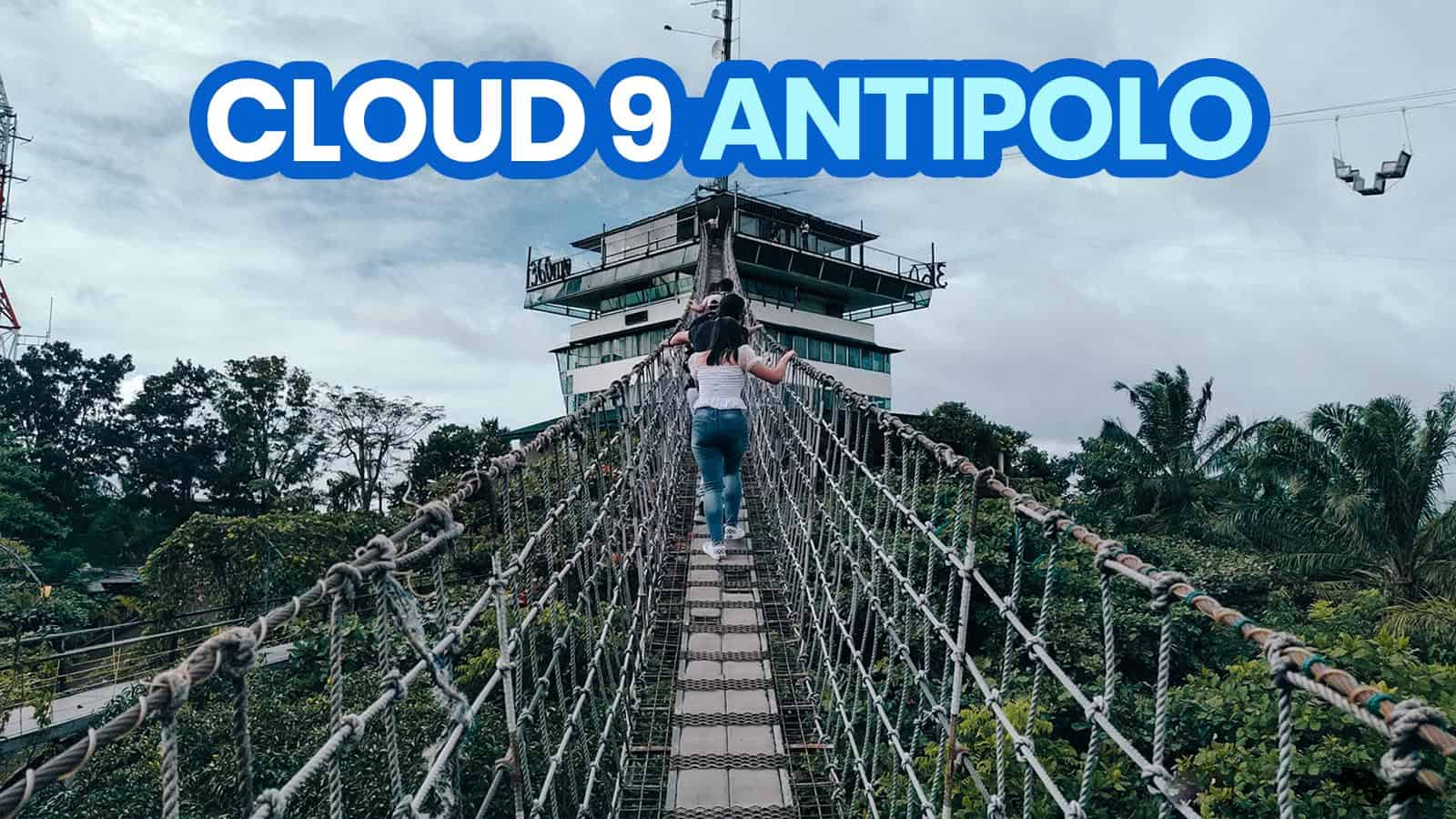 CLOUD 9 ANTIPOLO: View Deck, Hanging Bridge & Restaurant Guide 2021