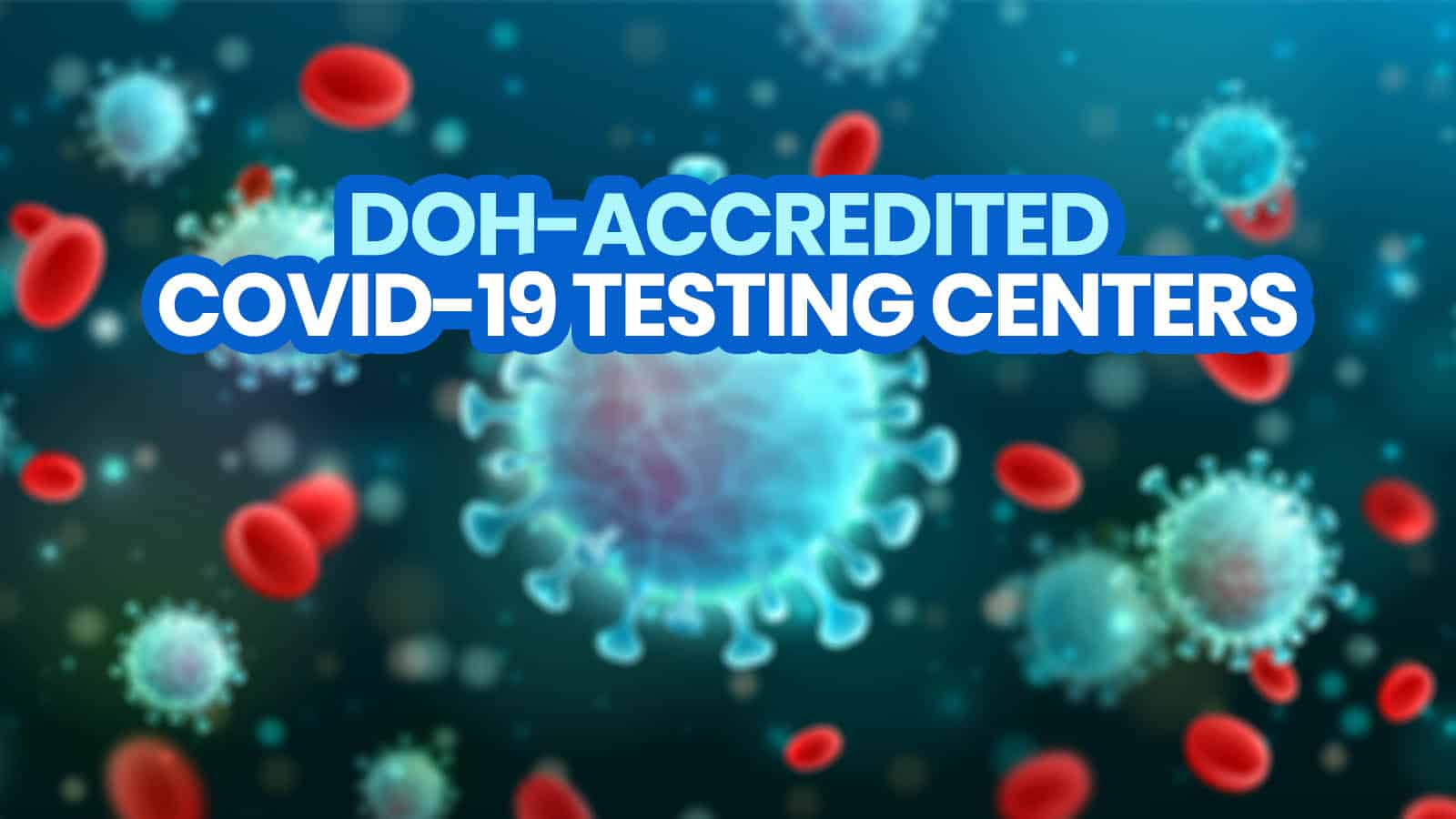 2021 List of DOH-Accredited & Licensed COVID-19 TESTING CENTERS